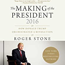 The Making of the President 2016: How Donald Trump Orchestrated a Revolution Audiobook by Roger Stone Narrated by To Be Announced