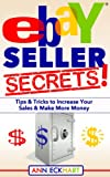 Ebay Seller Secrets!: Tips & Tricks to Increase Your Sales & Make More Money