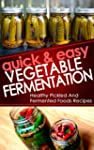 Quick And Easy Vegetable Fermentation...