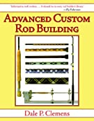 Advanced Custom Rod Building: Dale P. Clemens: 9781620877937: Amazon.com: Books
