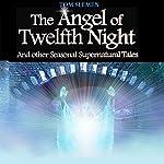 The Angel of Twelfth Night, and Other Seasonal Supernatural Tales | Tom Slemen