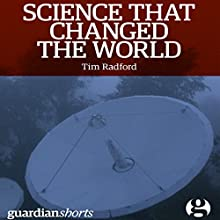 Science That Changed the World (       UNABRIDGED) by Tim Radford Narrated by Kevin Pariseau