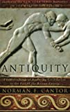 Antiquity: From the Birth of Sumerian Civilization to the Fall of the Roman Empire (0060930985) by Cantor, Norman F.