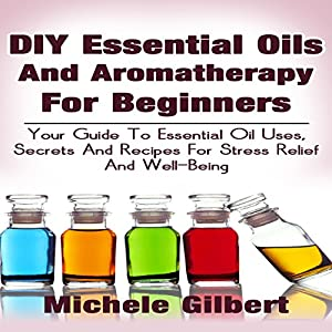 DIY Essential Oils and Aromatherapy for Beginners Audiobook
