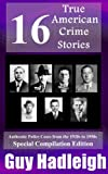 True Crime: 16 True American Crime Stories - Special Compilation Edition (From police files of the 1920s to the 1950s)