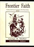img - for Frontier Faith: The Story of the Pioneer Congregations of Fort Wayne, Indiana, 1820-1860 book / textbook / text book