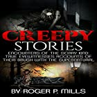 Creepy Stories: Encounters of the Scary Kind: True Eyewitnesses Accounts of Their Brush with the Supernatural Hörbuch von Roger P. Mills Gesprochen von: Kevin Theis