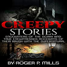 Creepy Stories: Encounters of the Scary Kind: True Eyewitnesses Accounts of Their Brush with the Supernatural | Livre audio Auteur(s) : Roger P. Mills Narrateur(s) : Kevin Theis