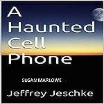 A Haunted Cell Phone   Jeffrey Jeschke