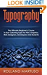 Typography!: The Ultimate Beginner's...