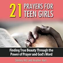 21 Prayers for Teen Girls: True Beauty Books (       UNABRIDGED) by Shelley Hitz, Heather Hart Narrated by Shelley Hitz