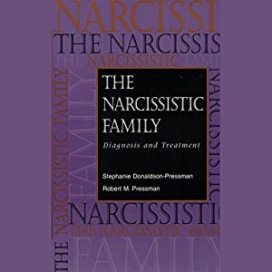 The Narcissistic Family: Diagnosis and Treatment | [Stephanie Donaldson-Pressman, Robert M. Pressman]