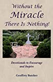 img - for Without the Miracle There Is Nothing!: Devotionals to Encourage and Inspire book / textbook / text book