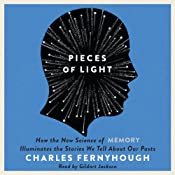 Pieces of Light: How the New Science of Memory Illuminates the Stories We Tell About Our Pasts | [Charles Fernyhough]
