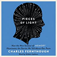Pieces of Light: How the New Science of Memory Illuminates the Stories We Tell About Our Pasts (       UNABRIDGED) by Charles Fernyhough Narrated by Gildart Jackson