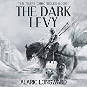 The Dark Levy: Ten Tears Chronicles, Book 1 | Alaric Longward