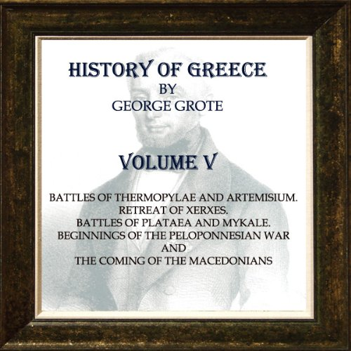 George Grote - HISTORY OF GREECE.FROM THE EARLIEST PERIOD TO THE CLOSE OF THE GENERATION CONTEMPORARY WITH ALEXANDER THE GREAT. VOLUME V