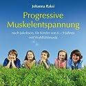 Progressive Muskelentspannung nach Jacobson: für Kinder von 6 - 9 Jahren mit Wohlfühlmusik Hörbuch von Johanna Raksi Gesprochen von: Alice Härtlein