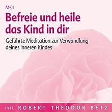 Befreie und heile das Kind in dir (       ungekürzt) von Robert Betz Gesprochen von: Robert Betz