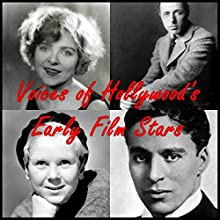 Voices of Hollywood's Early Film Stars  by DW Griffith, Jackie Coogan, Charlie Chaplin, Blanche Sweet, Bronco Billy Anderson Narrated by DW Griffith, Jackie Coogan, Charlie Chaplin, Harold Lloyd, Blanche Sweet