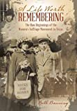 img - for A Life Worth Remembering: The Raw Beginnings of the Women's Suffrage Movement in Texas. book / textbook / text book