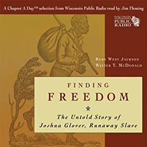 Finding Freedom: The Untold Story of Joshua Glover, Runaway Slave | [Walter T. McDonald, Ruby West Jackson]