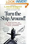 Turn the Ship Around!: A True Story o...