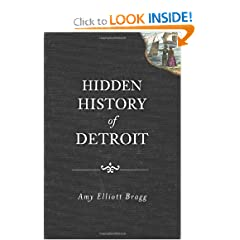 Hidden History of Detroit by Amy Elliott Bragg