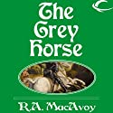 The Grey Horse (       UNABRIDGED) by R. A. MacAvoy Narrated by Steve Coulter