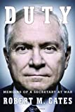By Robert M Gates Duty: Memoirs of a Secretary at War (First Edition)