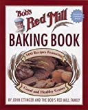 img - for BOB'S RED MILL BAKING BOOK: MORE THAN 400 RECIPES FEATURING WHOLE & HEALTHY GRAINS by Ettinger, John ( Author ) on Nov-07-2006[ Hardcover ] book / textbook / text book