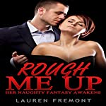 Rough Me Up: Her Naughty Fantasy Awakens | Lauren Fremont