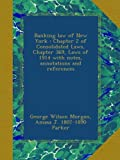 img - for Banking law of New York : Chapter 2 of Consolidated Laws, Chapter 369, Laws of 1914 with notes, annotations and references book / textbook / text book