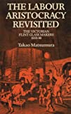 img - for The Labour Aristocracy Revisited: The Victorian Flint and Glass Makers, 1850-80 by Takao Matsumura (1983-12-07) book / textbook / text book