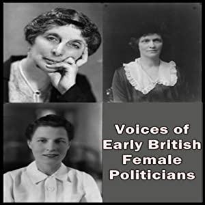 Voices of Early British Female Politicians | [Katharine Ramsey, Nancy Astor, Edith Clara Summerskill]