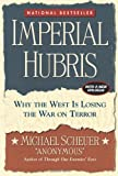 Imperial Hubris: Why the West Is Losing the War on Terror (1574888625) by Michael Scheuer