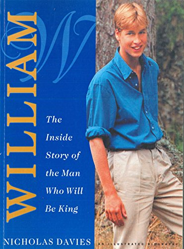 Nicholas Davies - William: The Inside Story of the Man Who Will Be King