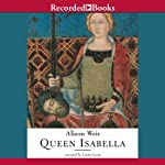 Queen Isabella: Treachery, Adultery, and Murder in Medieval England | Alison Weir