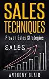 Sales Techniques And Strategies: Sales Training That Work (Sales,Sales Techniques,Sales Techniques And Strategies,Sales Books,Sales Strategies,Sales Growth Book 1)