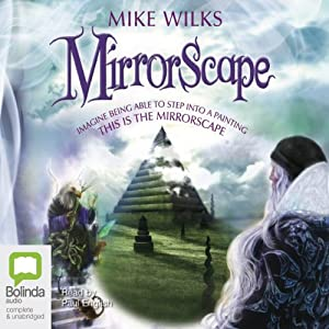 Mirrorscape: Mirrorscape Trilogy, Book 1 | [Mike Wilks]