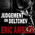 Judgement on Deltchev Audiobook by Eric Ambler Narrated by Tim Bentinck