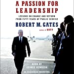A Passion for Leadership: Lessons on Change and Reform from Fifty Years of Public Service | Robert M Gates