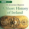 A Short History of Ireland (       UNABRIDGED) by Jonathan Bardon Narrated by  uncredited