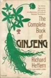 img - for The Complete Book of Ginseng: The History, Applications and Legends of a Mysterious, Centuries-old Botanical Phenomenon book / textbook / text book