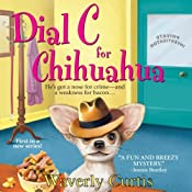 Dial C For Chihuahua: A Barking Detective Mystery | [Waverly Curtis]
