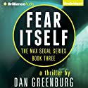 Fear Itself: Max Segal, Book 3 (       UNABRIDGED) by Dan Greenburg Narrated by Alexander Cendese