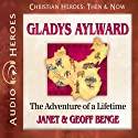 Gladys Aylward: The Adventure of a Lifetime (Christian Heroes: Then & Now) (       UNABRIDGED) by Janet Benge, Geoff Benge Narrated by Rebecca Gallagher