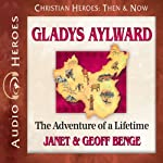 Gladys Aylward: The Adventure of a Lifetime (Christian Heroes: Then & Now) | Janet Benge,Geoff Benge