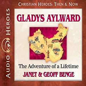 Gladys Aylward: The Adventure of a Lifetime (Christian Heroes: Then & Now) | [Janet Benge, Geoff Benge]