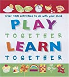 img - for Play Together, Learn Together: Over 400 Activities To Do With Your Child book / textbook / text book